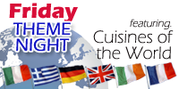 Theme Night! Dinner specials from around the world! Every Friday at Marty's Grill